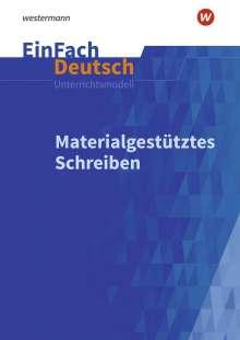 Materialgestütztes Schreiben. EinFach Deutsch Unterrichtsmodelle, Buch