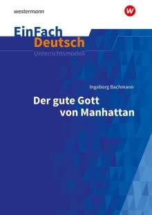Ingeborg Bachmann: Der gute Gott von Manhatten. EinFach Deutsch Unterrichtsmodelle, Buch