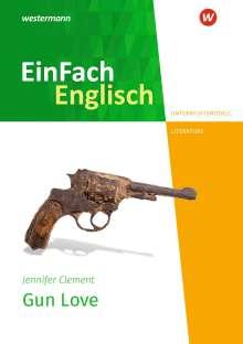 Jennifer Clement: Gun Love.  Unterrichtsmodelle, Buch
