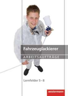 Anke Lohan: Fahrzeuglackierer Arbeitsaufträge. Lernfelder 5 - 8, Buch