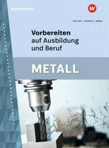 Arno Heinrich: Vorbereiten auf Ausbildung und Beruf. Metall. Schülerband, Buch