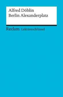 Alfred Döblin: Berlin Alexanderplatz. Lektüreschlüssel für Schüler, Buch