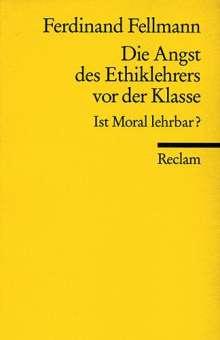 Ferdinand Fellmann: Die Angst des Ethiklehrers vor der Klasse, Buch
