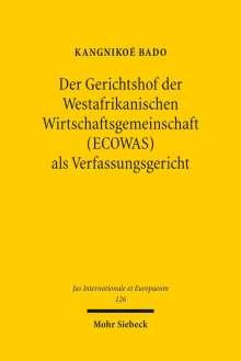 Kangnikoé Bado: Der Gerichtshof der Westafrikanischen Wirtschaftsgemeinschaft (ECOWAS) als Verfassungsgericht, Buch