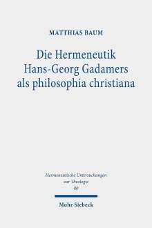 Matthias Baum: Die Hermeneutik Hans-Georg Gadamers als philosophia christiana, Buch