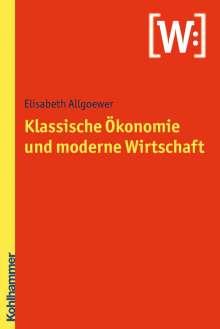 Elisabeth Allgoewer: Klassische Ökonomie und moderne Wirtschaft, Buch