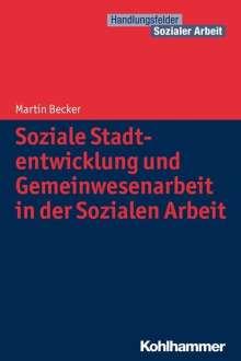 Martin Becker: Soziale Stadtentwicklung und Gemeinwesenarbeit in der Sozialen Arbeit, Buch