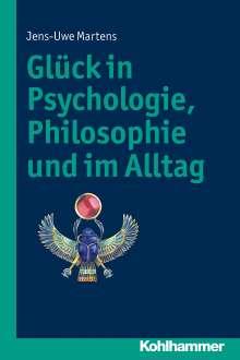 Jens-Uwe Martens: Glück in Psychologie, Philosophie und im Alltag, Buch