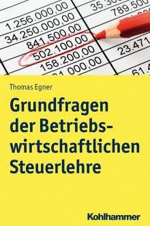 Thomas Egner: Grundfragen der Betriebswirtschaftlichen Steuerlehre, Buch