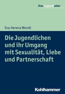 Eva-Verena Wendt: Die Jugendlichen und ihr Umgang mit Sexualität, Liebe und Partnerschaft, Buch