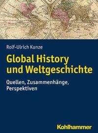 Rolf-Ulrich Kunze: Global History und Weltgeschichte, Buch