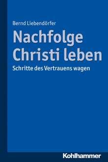 Bernd Liebendörfer: Nachfolge Christi leben, Buch
