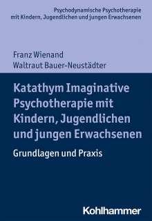 Franz Wienand: Katathym Imaginative Psychotherapie mit Kindern, Jugendlichen und jungen Erwachsenen, Buch