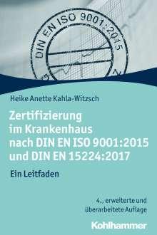 Heike Anette Kahla-Witzsch: Zertifizierung im Krankenhaus nach DIN EN ISO 9001:2015 und DIN EN 15224:2017, Buch