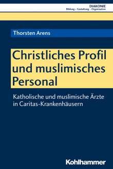 Thorsten Arens: Christliches Profil und muslimisches Personal, Buch