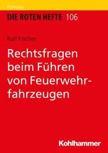 Ralf Fischer: Rechtsfragen beim Führen von Feuerwehrfahrzeugen, Buch