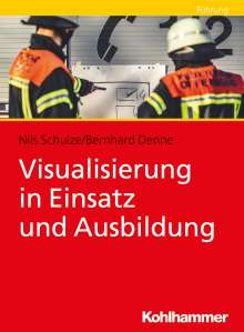 Nils Schulze: Visualisierung in Einsatz und Ausbildung, Buch