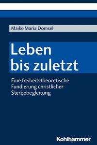 Maike Maria Domsel: Leben bis zuletzt, Buch