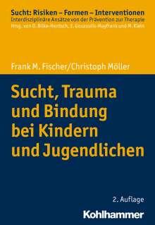 Frank M. Fischer: Sucht, Trauma und Bindung bei Kindern und Jugendlichen, Buch