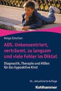 Helga Simchen: ADS. Unkonzentriert, verträumt, zu langsam und viele Fehler im Diktat, Buch