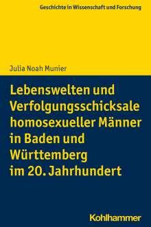 Julia Noah Munier: Lebenswelten und Verfolgungsschicksale homosexueller Männer in Baden und Württemberg im 20. Jahrhundert, Buch