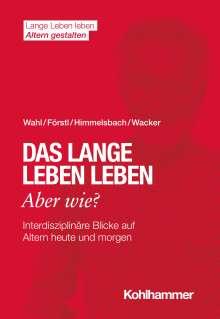Hans-Werner Wahl: Das lange Leben leben - aber wie?, Buch
