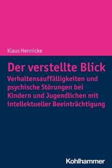 Klaus Hennicke: Der verstellte Blick: Verhaltensauffälligkeiten und psychische Störungen bei Kindern und Jugendlichen mit intellektueller Beeinträchtigung, Buch