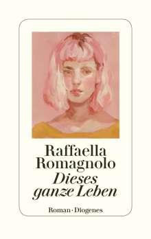 Raffaella Romagnolo: Dieses ganze Leben, Buch