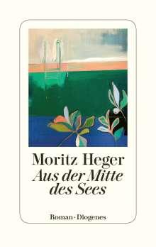 Moritz Heger: Aus der Mitte des Sees, Buch