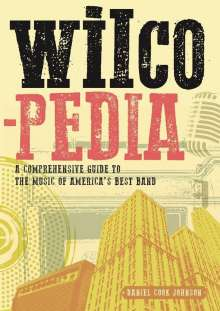 Daniel Cook Johnson: Wilcopedia: A Comprehensive Guide To The Music Of America's Best Band, Buch