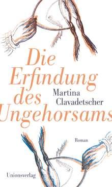 Martina Clavadetscher: Die Erfindung des Ungehorsams, Buch