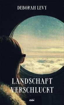 Deborah Levy: Landschaft verschluckt, Buch