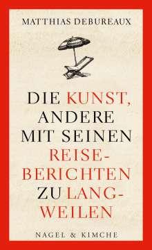 Matthias Debureaux: Die Kunst, andere mit seinen Reiseberichten zu langweilen, Buch