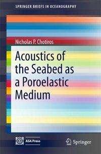 Nicholas P. Chotiros: Acoustics of the Seabed as a Poroelastic Medium, Buch
