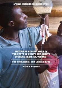 Mario J. Azevedo: Historical Perspectives on the State of Health and Health Systems in Africa, Volume I, Buch