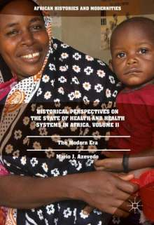 Mario J. Azevedo: Historical Perspectives on the State of Health and Health Systems in Africa, Volume II, Buch