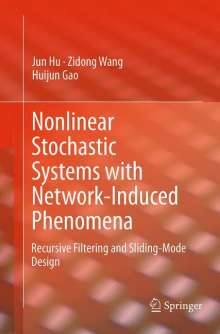 Huijun Gao: Nonlinear Stochastic Systems with Network-Induced Phenomena, Buch