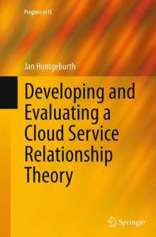 Jan Huntgeburth: Developing and Evaluating a Cloud Service Relationship Theory, Buch