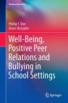 Phillip T. Slee: Well-Being and Positive Peer Relations in School Settings, Buch
