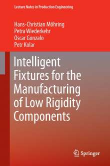 Hans Christian Moehring: Intelligent Fixtures for the Manufacturing of Low Rigidity Components, Buch