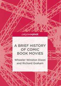 Wheeler Winston Dixon: A Brief History of Comic Book Movies, Buch