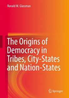 Ronald M. Glassman: The Origins of Democracy in Tribes, City-States and Nation-States, Buch