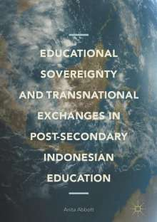 Anita Abbott: Educational Sovereignty and Transnational Exchanges in Post-Secondary Indonesian Education, Buch