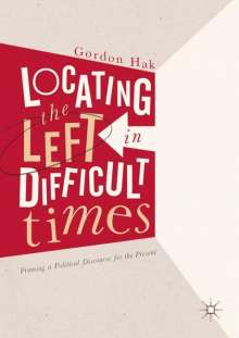 Gordon Hak: Locating the Left in Difficult Times, Buch