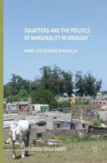 María José Álvarez-Rivadulla: Squatters and the Politics of Marginality in Uruguay, Buch