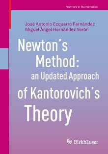 José Antonio Ezquerro Fernández: Newton's Method: an Updated Approach of Kantorovich's Theory, Buch