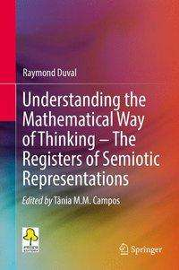 Raymond Duval: Understanding the Mathematical Way of Thinking - The Registers of Semiotic Representations, Buch