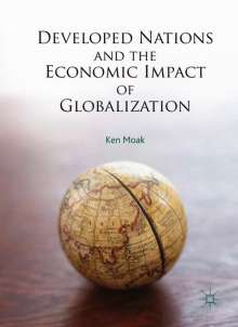 Ken Moak: Developed Nations and the Economic Impact of Globalization, Buch
