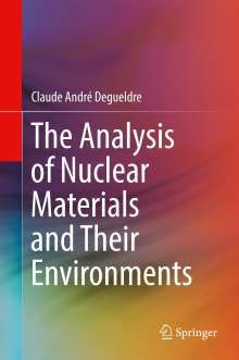 Claude André Degueldre: The Analysis of Nuclear Materials and Their Environments, Buch
