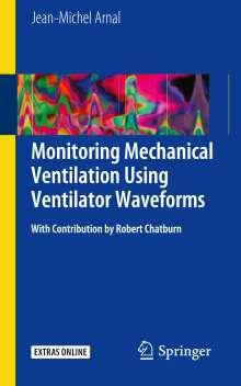 Jean-Michel Arnal: Monitoring Mechanical Ventilation Using Ventilator Waveforms, Buch